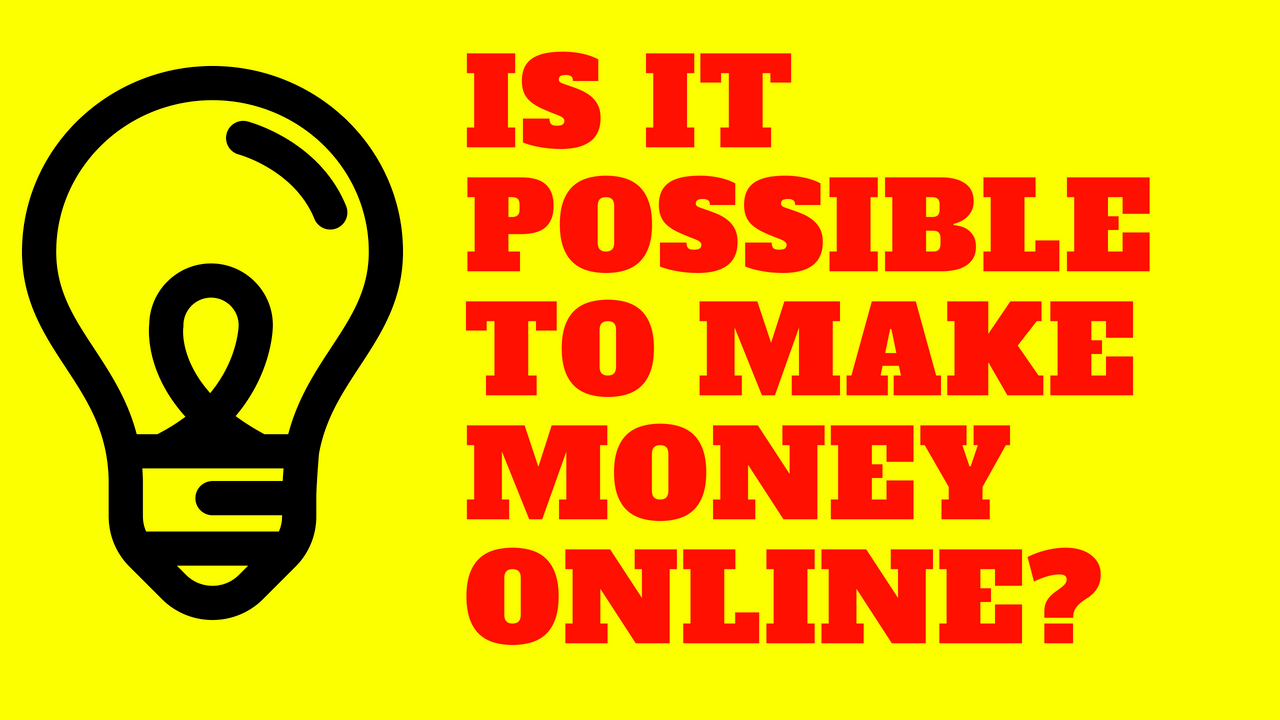 Is it possible to Make Money Online