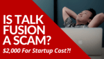 Is Talk Fusion A Scam? In My Comprehensive Talk Fusion Review, Warning About Company's Pyramid Scheme & Expensive Startup Cost Are Emphasized. Read More.