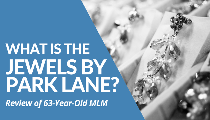 What Is The Jewels By Park Lane? Is Investing In A 63-Year-Old MLM & Sell Easy-To-Break Cheap Jewelry Product Line Worth Your Money, Time, & Effort Or Not?
