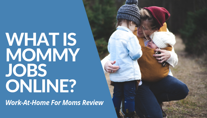 What Is Mommy Jobs Online? A Remote Job Contractor Asking $210 For ZERO Guarantee Of Jobs. Prospective Scam For Some & Great Jumpstart For Online Career. Is It?
