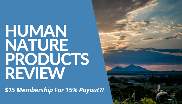 In My Human Nature Products Review, The Company Claims $15 Membership Fee For 15% Payout Excluding Referral Commissions & Other Bonuses. Is It Worth It Or Not?