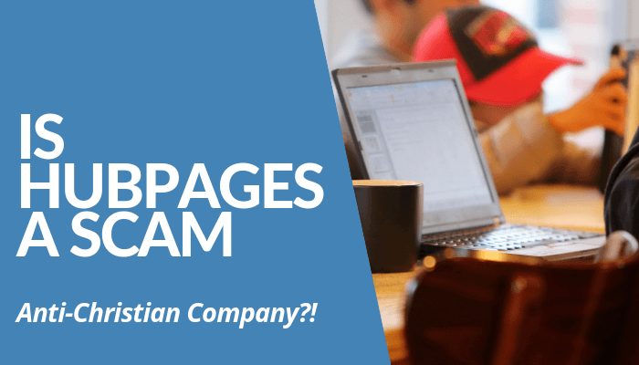 Is HubPages A Scam? Content-Generating & Revenue-Sharing Company Is Alleged Anti-Christian, Publishing Content Is Cumbersome, Contributors Lost Free Expression.