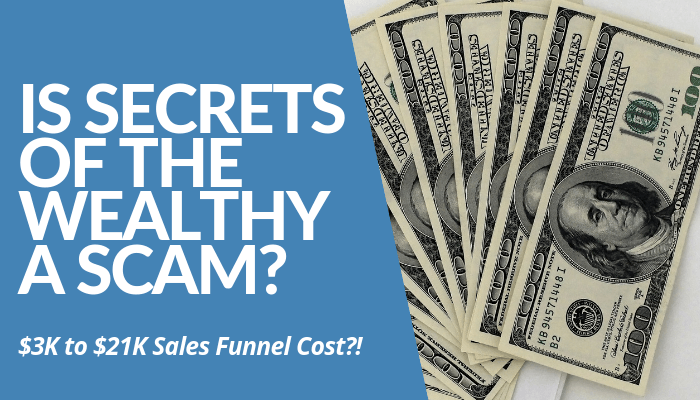 Is Secrets Of The Wealthy A Scam? Sketchy Sales Funnel Exists As Others Lure The Naive To Pay $3K To $21K For Fraud System. Learn More Before Joining Program.