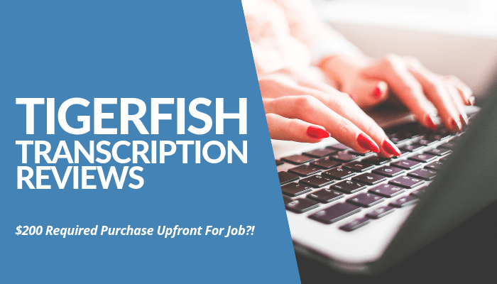 In My Tigerfish Transcription Reviews Post, It's Revealed That Every Hired Applicant Requires Purchase $200 Worth Of Software Though Compensation Is Uncertain.